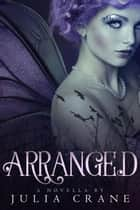Arranged - Arranged Trilogy, #1 ebook by Julia Crane