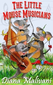 The Little Mouse Musicians ebook by Diana Malivani