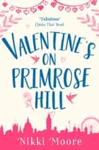 Valentine's on Primrose Hill (A Short Story) (Love London Series) ebook by Nikki Moore
