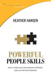 STTS: Powerful People Skills - How to form, build and maintain stronger, long-lasting relationships ebook by Heather Hansen