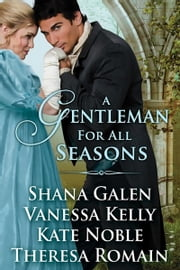 A Gentleman For All Seasons ebook by Shana Galen,Vanessa Kelly,Kate Noble, Theresa Romain