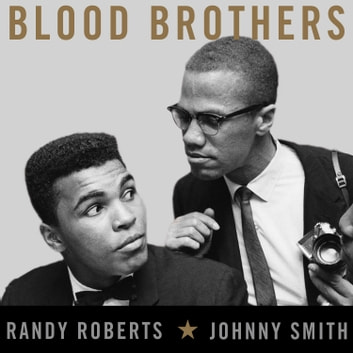 Blood Brothers - The Fatal Friendship Between Muhammad Ali and Malcolm X audiobook by Randy Roberts,Johnny Smith