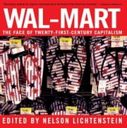 Wal-Mart - The Face Of Twenty-First-Century Capitalism ebook by Nelson Lichtenstein