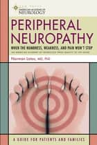 Peripheral Neuropathy - When the Numbness, Weakness and Pain Won't Stop ebook by Dr. Norman Latov, MD, PhD