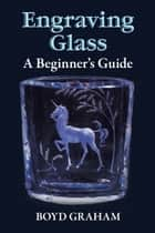 Engraving Glass ebook by Boyd Graham