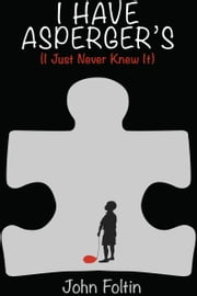 I Have Asperger's (I Just Never Knew It) ebook by John Foltin