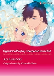 ARGENTINIAN PLAYBOY, UNEXPECTED LOVE-CHILD (Harlequin Comics) - Harlequin Comics ebook by Chantelle Shaw, Kei Kusunoki