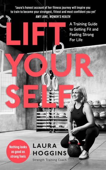 Lift Yourself - A Training Guide to Getting Fit and Feeling Strong for Life ebook by Laura Hoggins
