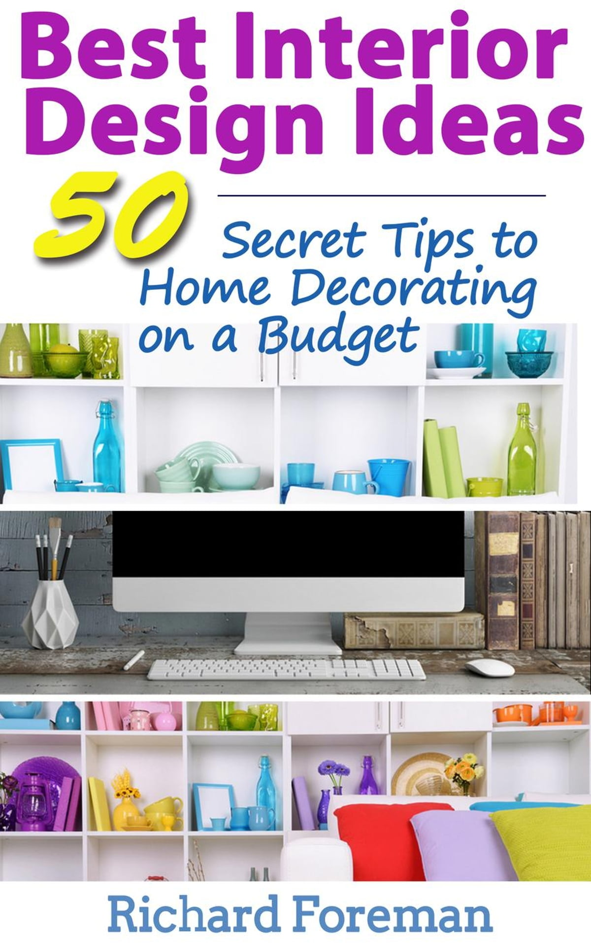 Best Interior Design Ideas : 50+ Secret Tips to Home Decorating on a Budget  (Complete Guide to Interior Designing) ebook by Richard Foreman - Rakuten  ...