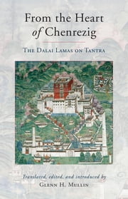 From the Heart of Chenrezig - The Dalai Lamas on Tantra ebook by