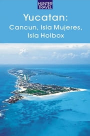 Yucatan - Cancun, Isla Mujeres, Isla Holbox ebook by Vivien  Lougheed