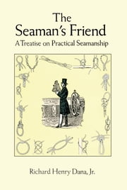 The Seaman's Friend ebook by Richard Henry Dana Jr.