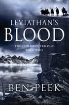 Leviathan's Blood - Book Two of the Children Trilogy ebook by Ben Peek