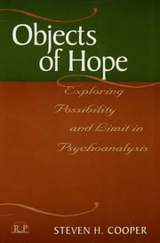 Objects of Hope - Exploring Possibility and Limit in Psychoanalysis ebook by Steven H. Cooper
