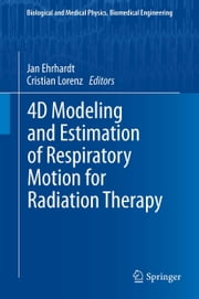 4D Modeling and Estimation of Respiratory Motion for Radiation Therapy ebook by Jan Ehrhardt,Cristian Lorenz