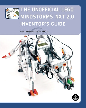 The Unofficial LEGO MINDSTORMS NXT 2.0 Inventor's Guide ebook by David J. Perdue,Laurens Valk