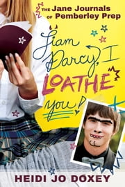 The Jane Journals at Pemberley Prep - Liam Darcy, I Loathe You ebook by Heidi Jo Doxey