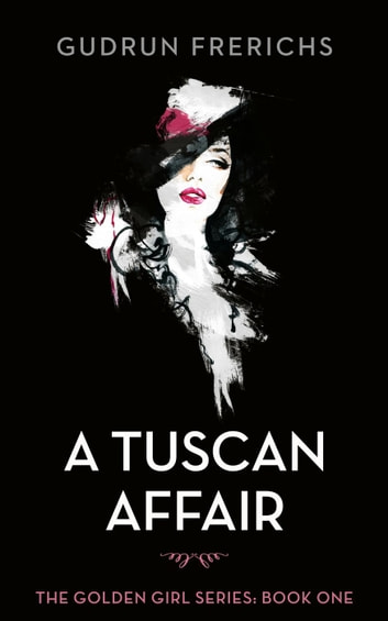 A Tuscan Affair - Golden Girls Series, #1 ebook by Gudrun Frerichs