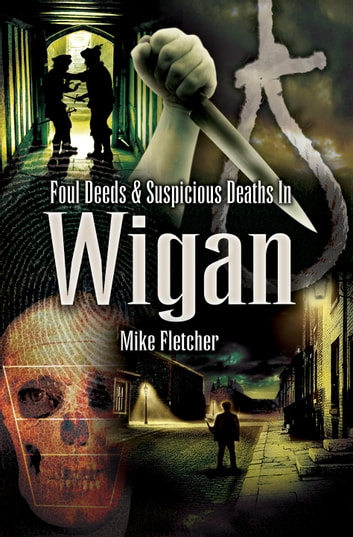 Foul Deeds & Suspicious Deaths in Wigan ebook by Mike Fletcher