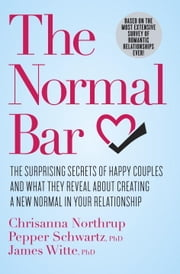 The Normal Bar - The Surprising Secrets of Happy Couples and What They Reveal About Creating a New Normal in Your Relationship ebook by Kobo.Web.Store.Products.Fields.ContributorFieldViewModel