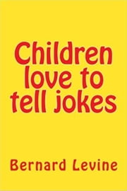 Children Love to Tell Jokes ebook by Bernard Levine