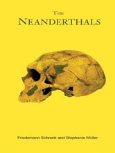The Neanderthals ebook by Stephanie Muller,Friedemann Shrenk