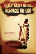 Mixing It Up - Taking On the Media Bullies and Other Reflections ebook by Ishmael Reed