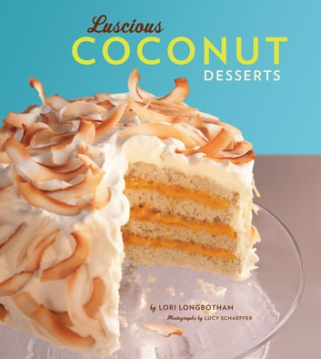 Luscious Coconut Desserts ebook by Lori Longbotham