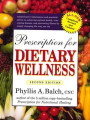 Prescription for Dietary Wellness - Using Foods to Heal ebook by Phyllis A. Balch, CNC