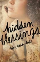 Hidden Blessings ebook by Kim Cash Tate