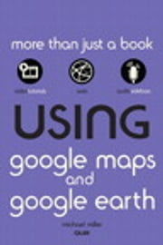 Using Google Maps and Google Earth ebook by Michael Miller