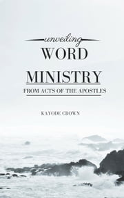 Unveiling Word Ministry From Acts of the Apostles ebook by Kayode Crown