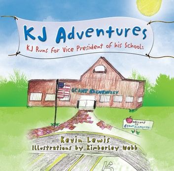 KJ Adventures - KJ Runs for Vice President of His School ebook by Kevin Lewis