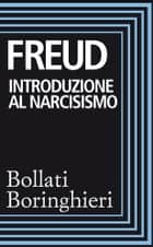 Introduzione al narcisismo ebook by Sigmund Freud, Renata Colorni
