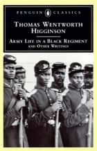 Army Life in a Black Regiment ebook by Thomas Wentworth Higginson,R. D. Madison,R. D. Madison