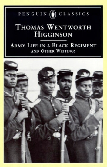 Army Life in a Black Regiment - and Other Writings ebook by Thomas Wentworth Higginson,R. D. Madison