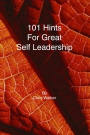 101 Hints for Great Self Leadership ebook by Chris Walker