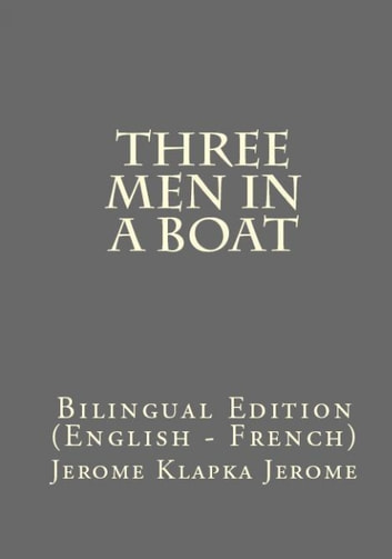 Three Men In A Boat - Bilingual Edition (English – French) ebook by Jerome Klapka Jerome