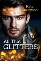 All That Glitters ebook by Kate Sherwood