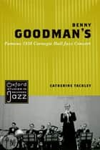 Benny Goodman's Famous 1938 Carnegie Hall Jazz Concert eBook by Catherine Tackley