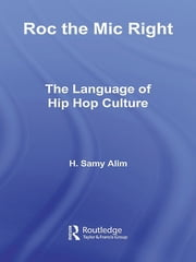 Roc the Mic Right - The Language of Hip Hop Culture ebook by H. Samy Alim