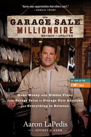 The Garage Sale Millionaire - Make Money with Hidden Finds from Garage Sales to Storage Unit Auctions and Everything in Between ebook by Aaron LaPedis,Jeffrey Kern
