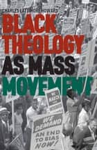 Black Theology as Mass Movement ebook by C. Howard