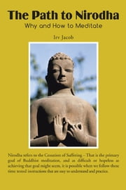 The Path to Nirodha - Why and How of Meditation ebook by Irv Jacob
