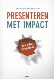 Presenteren met impact - van intro tot applaus ebook by Geert Van Den Eijnden, Kaat Jansen