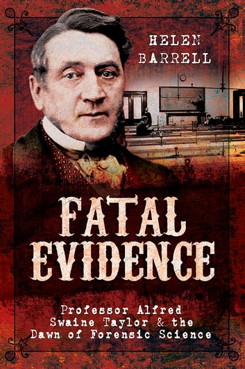 Fatal Evidence - Professor Alfred Swaine Taylor & the Dawn of Forensic Science ebook by Helen  Barrell