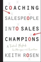 Coaching Salespeople into Sales Champions ebook by Keith Rosen