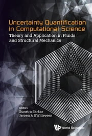 Uncertainty Quantification in Computational Science - Theory and Application in Fluids and Structural Mechanics ebook by Sunetra Sarkar,Jeroen A S Witteveen