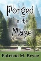 Forged in the Maze - Book one of the Forged series, #1 ebook by Patricia M. Bryce