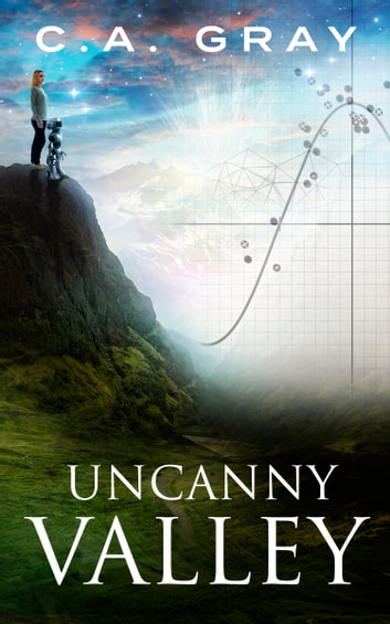 Uncanny Valley: The Uncanny Valley Trilogy, Book 1 ebook by C.A. Gray